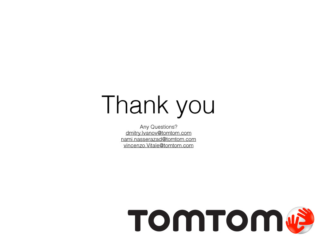 Thank you Any Questions? dmitry.Ivanov@tomtom.c...