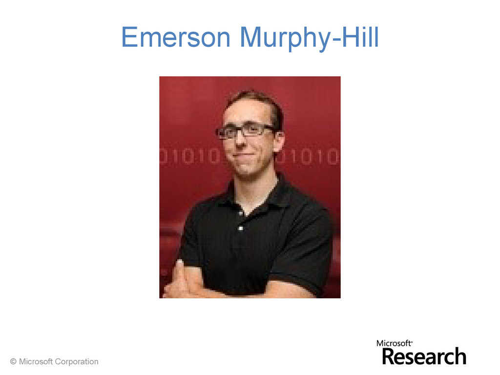 © Microsoft Corporation Emerson Murphy-Hill