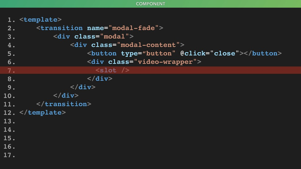 "COMPONENT <template> <transition name=""modal-fa..."