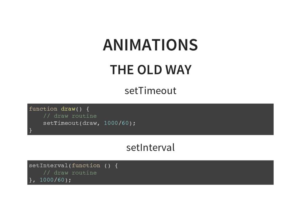 ANIMATIONS THE OLD WAY setTimeout f u n c t i o...