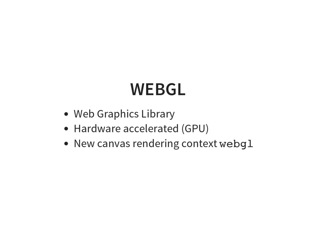 WEBGL Web Graphics Library Hardware accelerated...