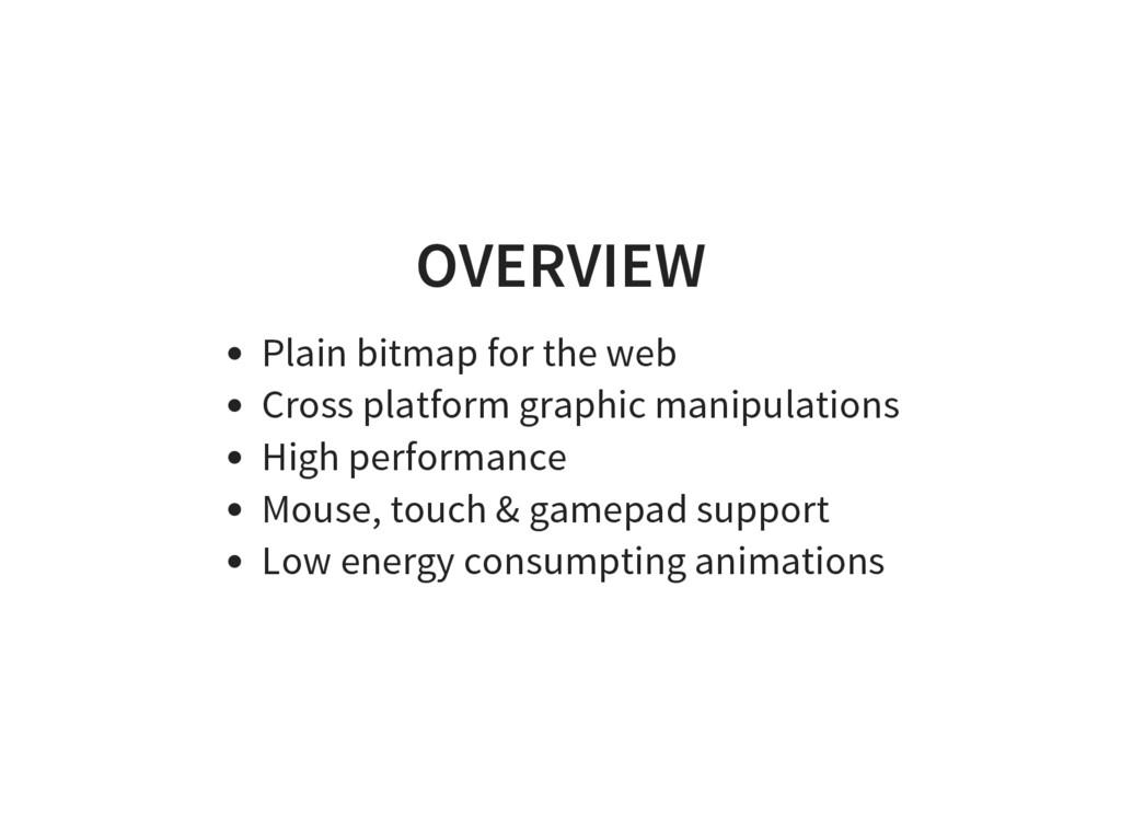 OVERVIEW Plain bitmap for the web Cross platfor...