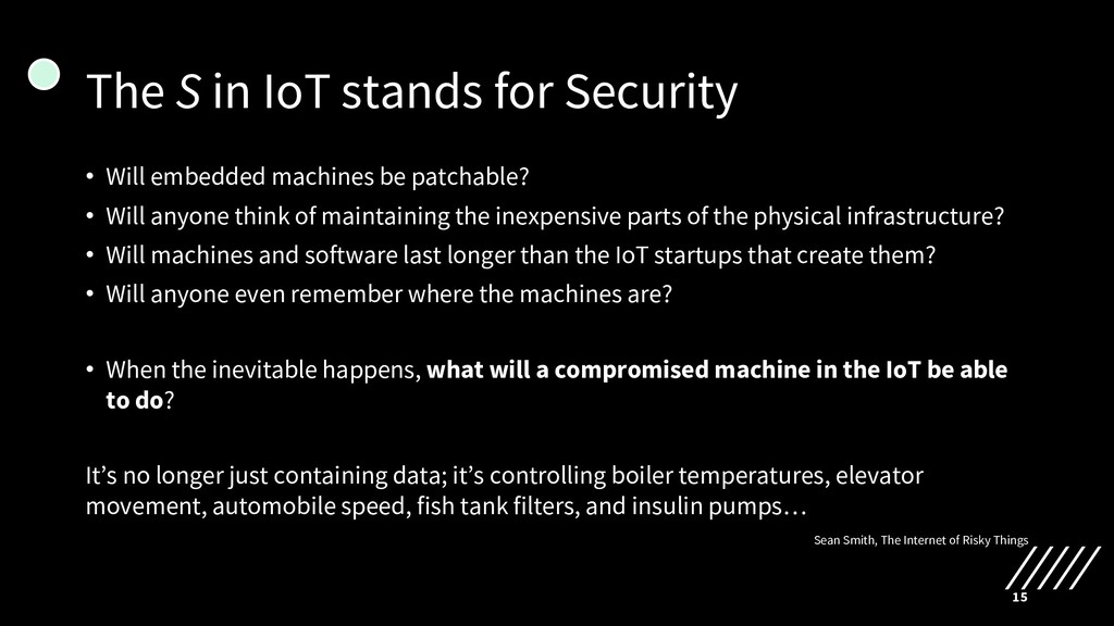 The S in IoT stands for Security • Will embedde...