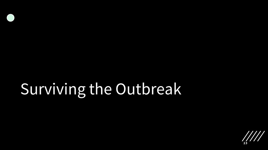Surviving the Outbreak 23