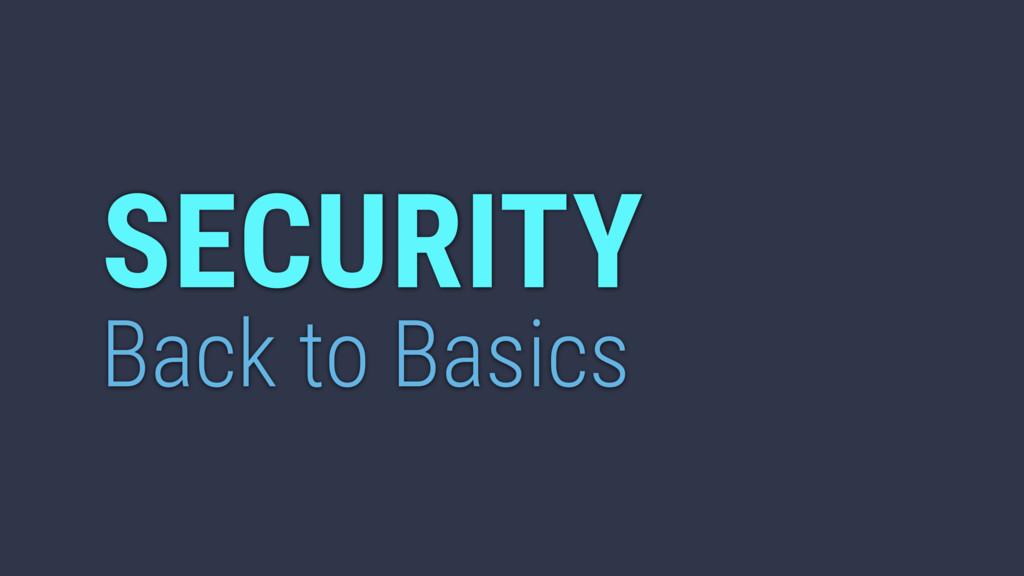 SECURITY Back to Basics