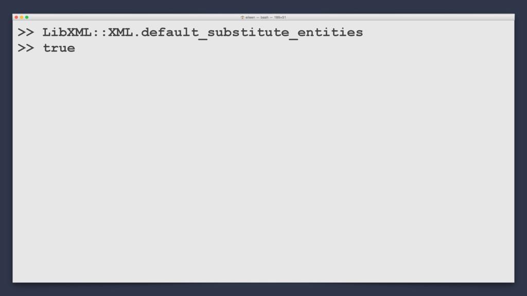 >> LibXML::XML.default_substitute_entities >> t...