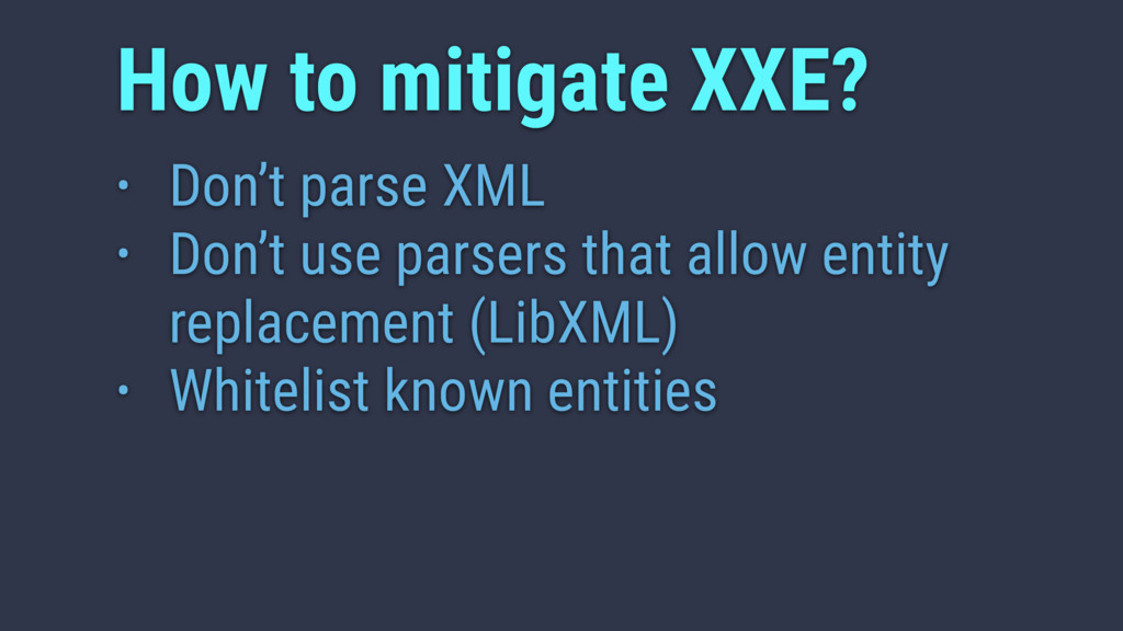 • Don't parse XML • Don't use parsers that allo...