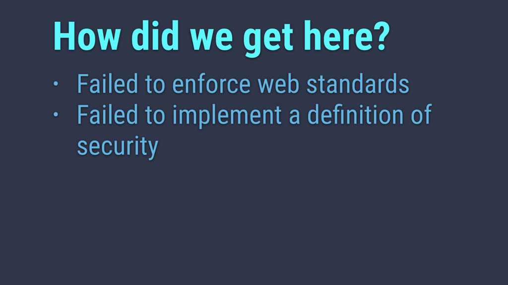 • Failed to enforce web standards • Failed to i...