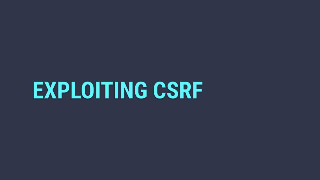 EXPLOITING CSRF