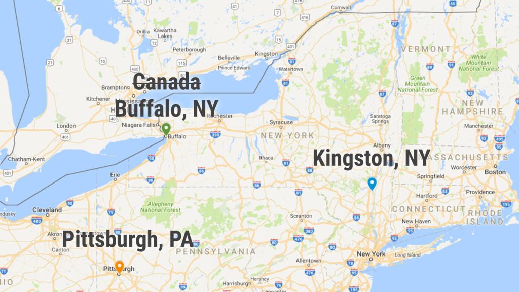 Kingston, NY Pittsburgh, PA Canada Buffalo, NY