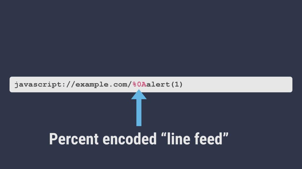 "Percent encoded ""line feed"" javascript://exampl..."