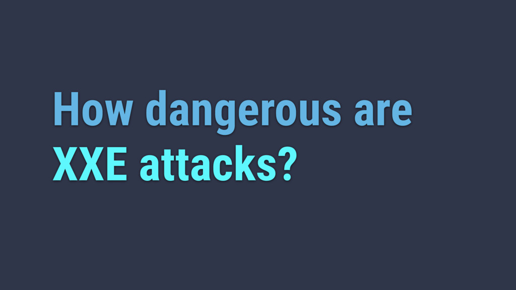 How dangerous are XXE attacks?