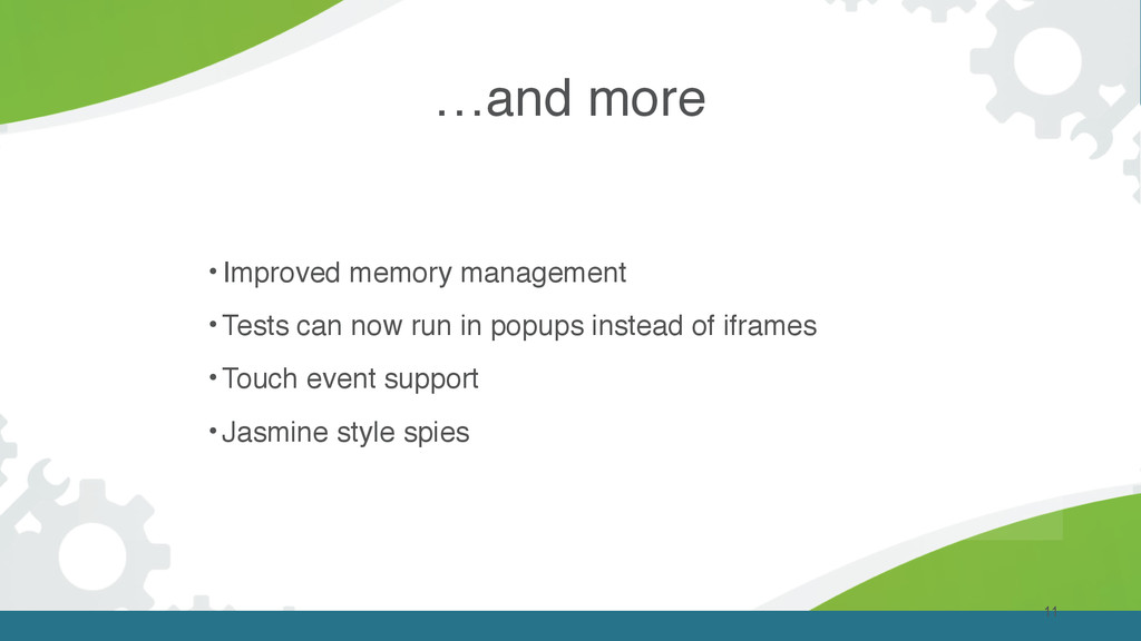 …and more 11 • Improved memory management • Tes...