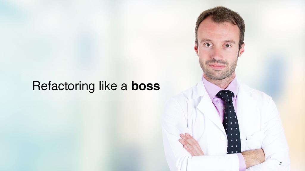 21 Refactoring like a boss