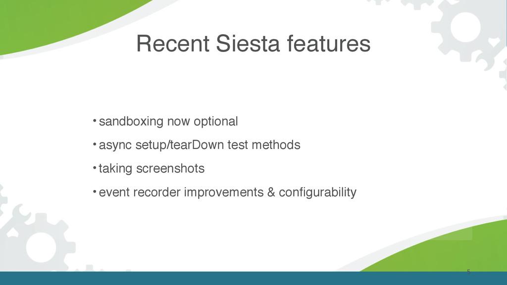 Recent Siesta features 5 • sandboxing now optio...