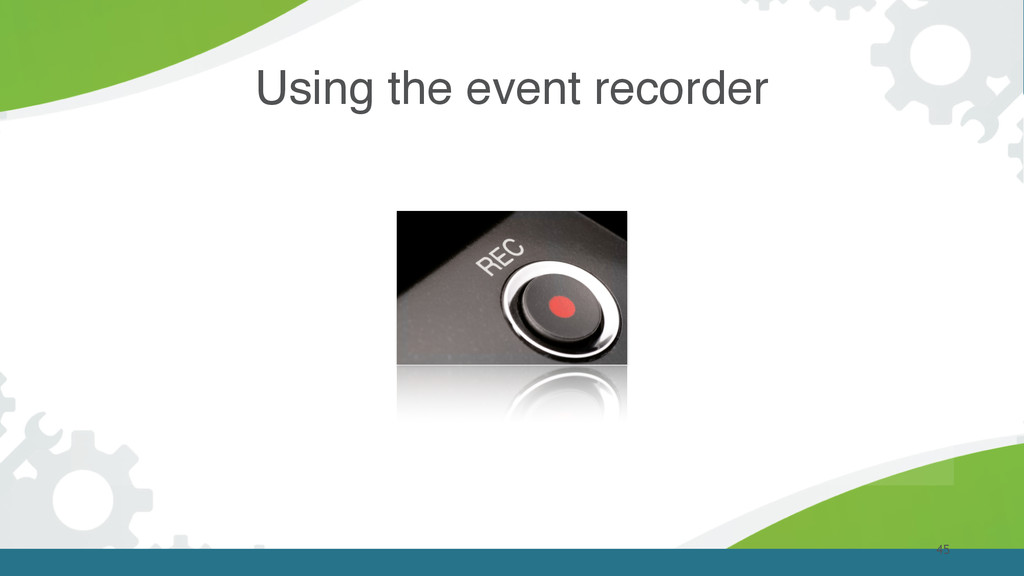 Using the event recorder 45