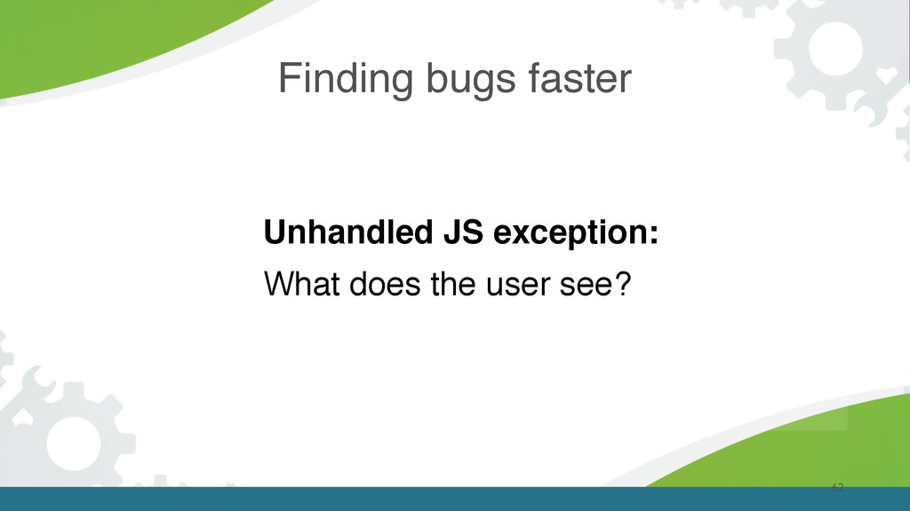 62 Unhandled JS exception: What does the user s...