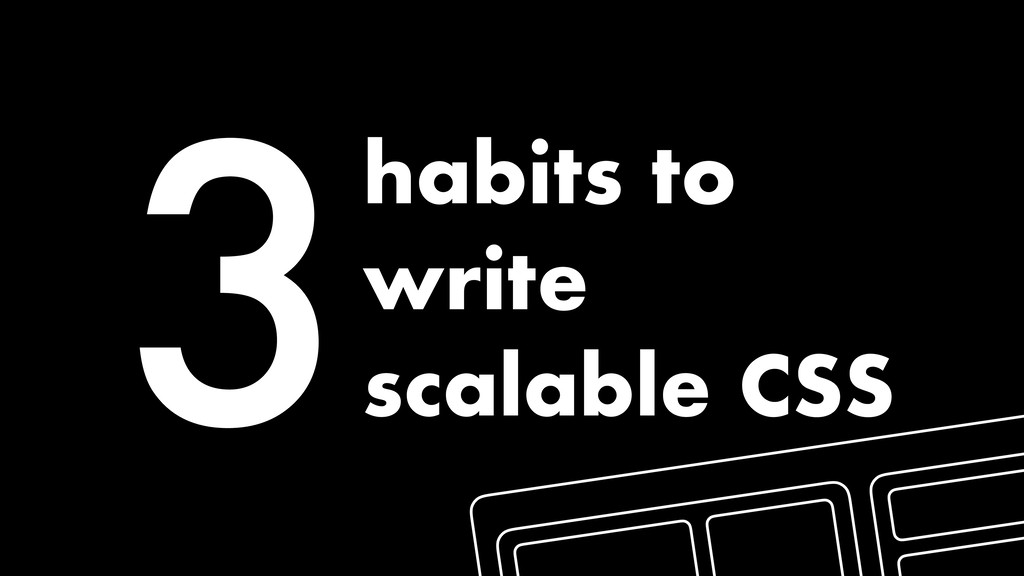 3habits to write scalable CSS