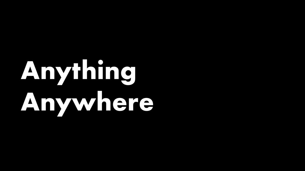Anything Anywhere