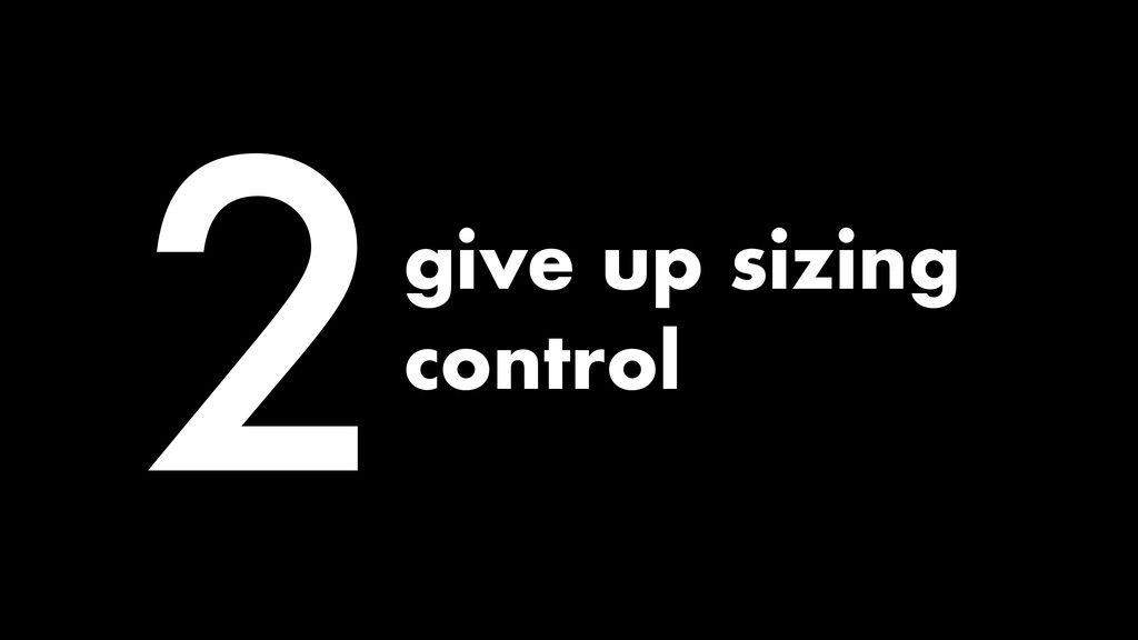 2give up sizing control