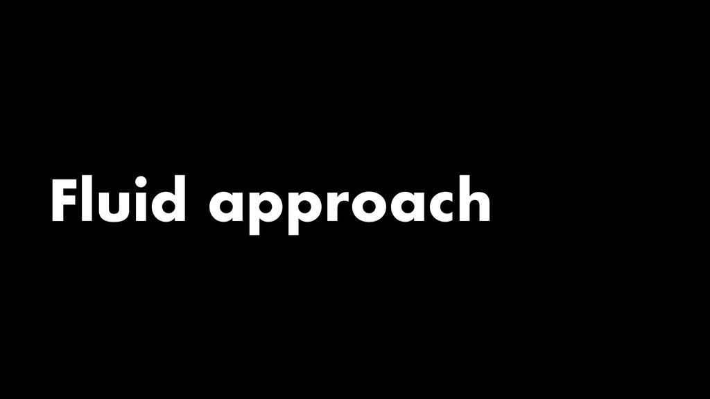 Fluid approach