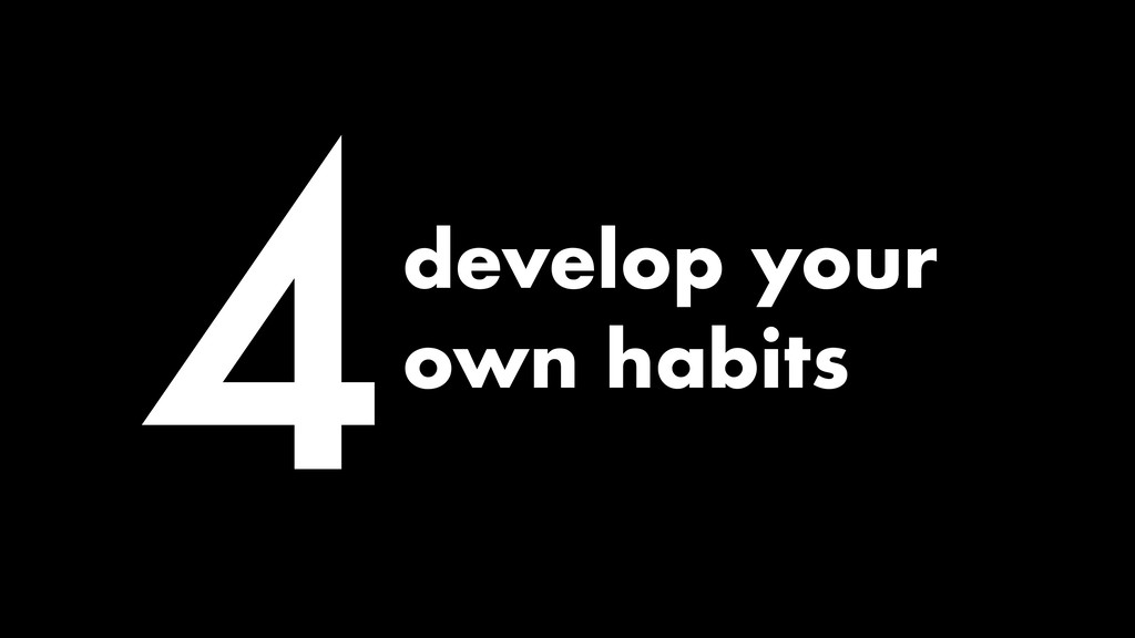 4develop your own habits