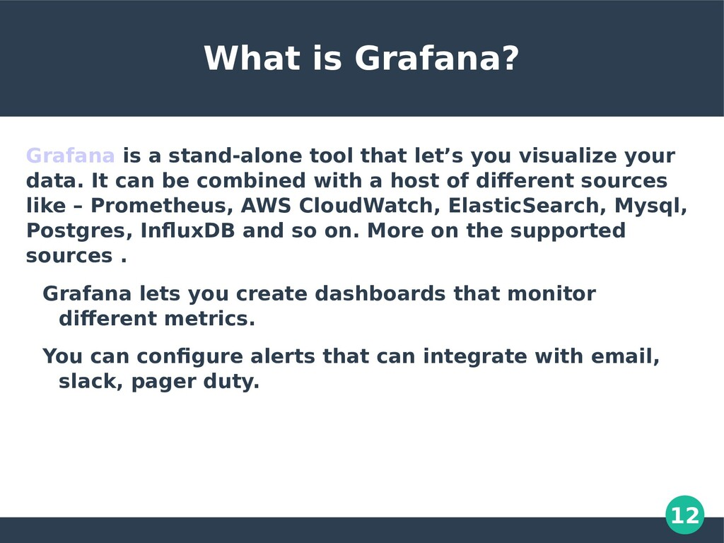 12 What is Grafana? Grafana is a stand-alone to...