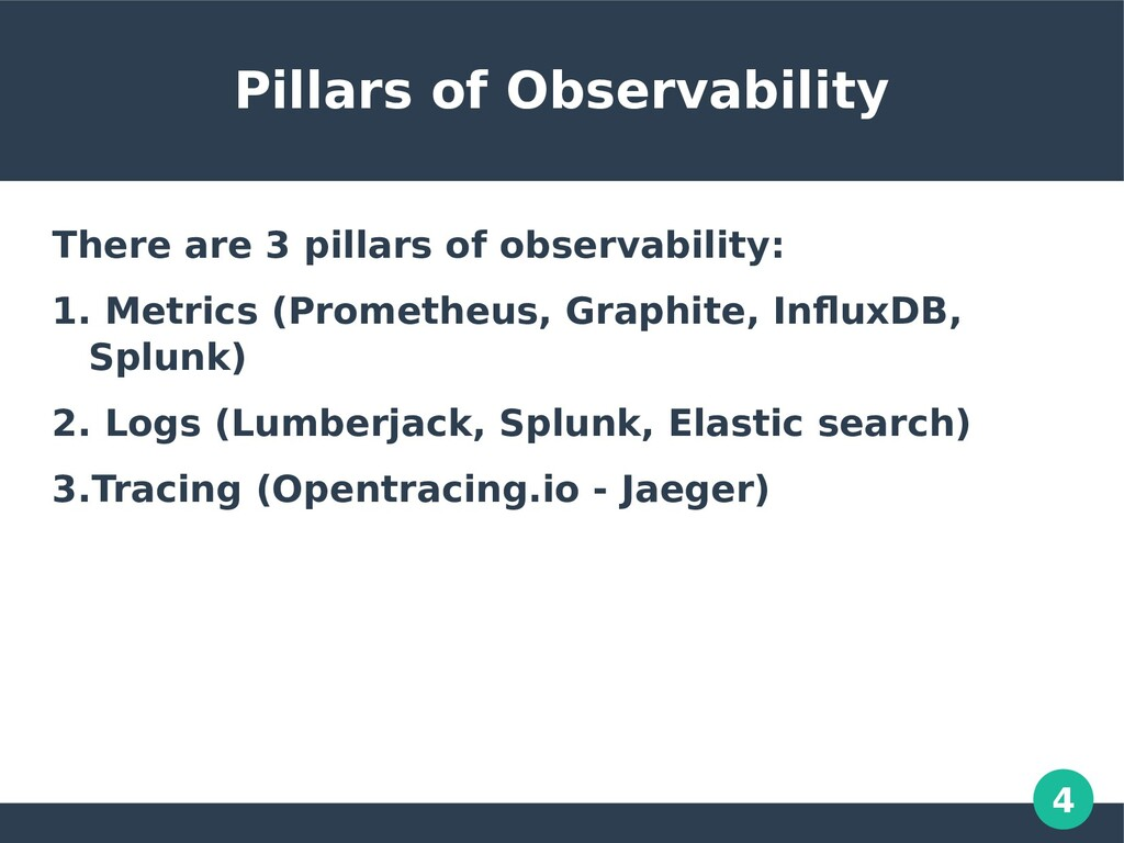 4 Pillars of Observability There are 3 pillars ...