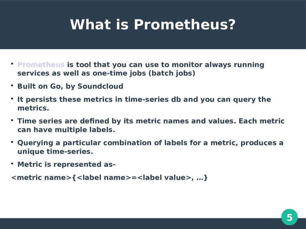 5 What is Prometheus?  Prometheus is tool that...
