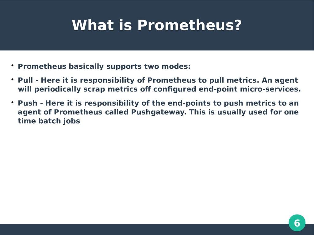 6 What is Prometheus?  Prometheus basically su...