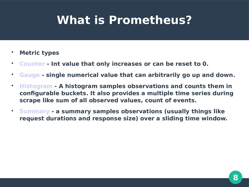 8 What is Prometheus?  Metric types  Counter ...