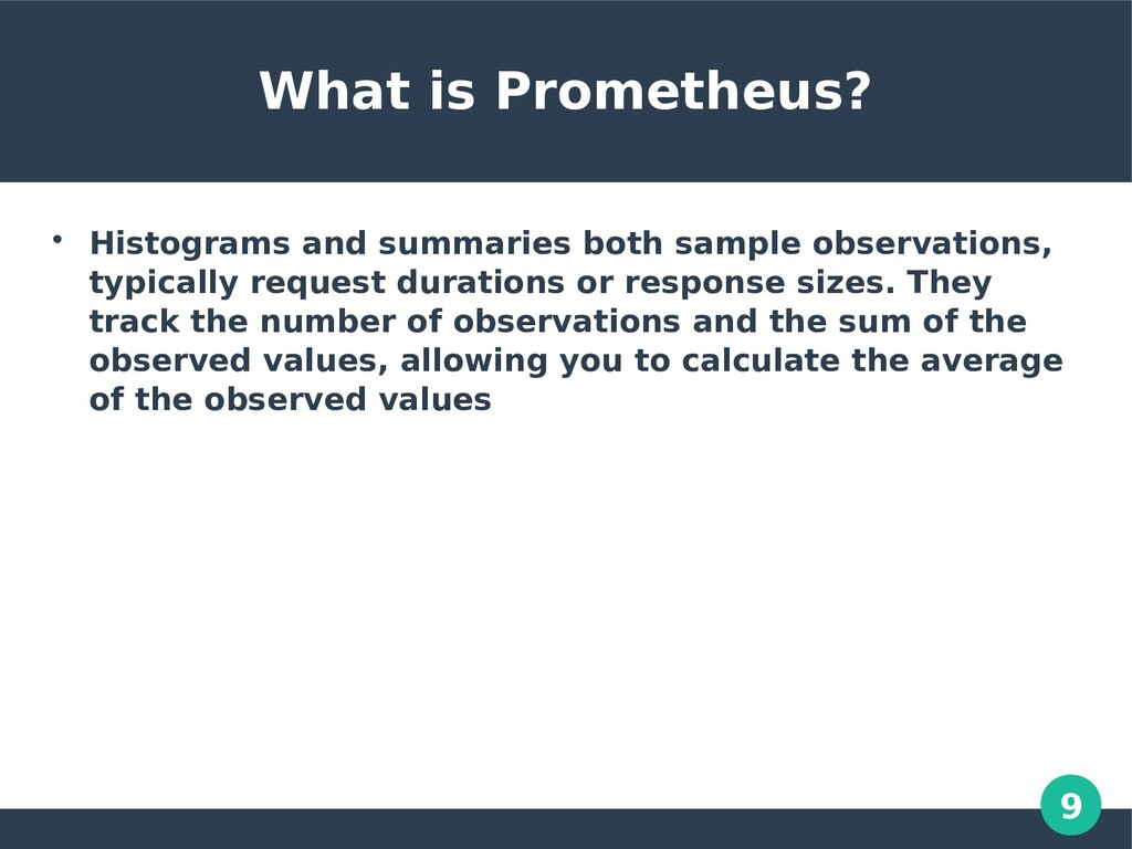 9 What is Prometheus?  Histograms and summarie...