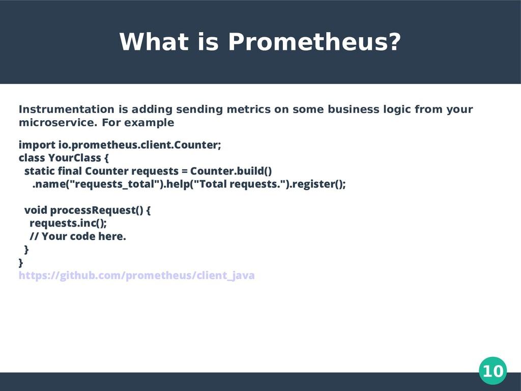 10 What is Prometheus? Instrumentation is addin...
