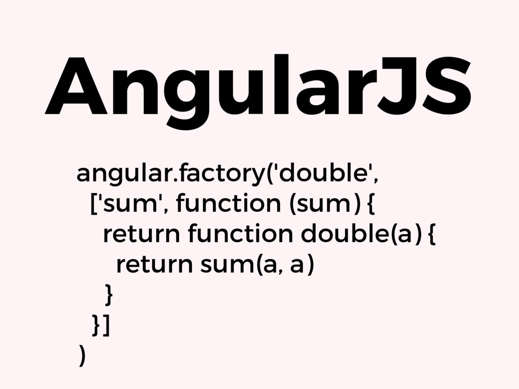 AngularJS angular.factory('double', ['sum', fun...
