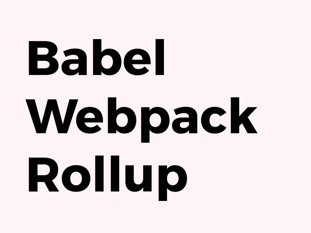Babel Webpack Rollup