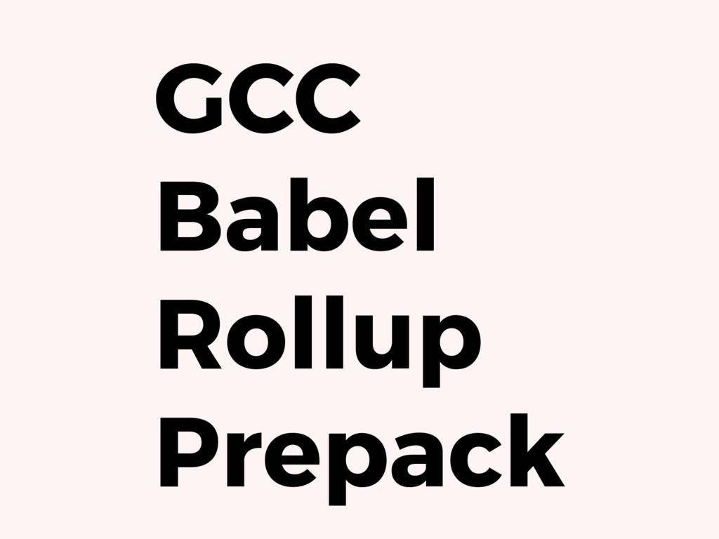 GCC Babel Rollup Prepack