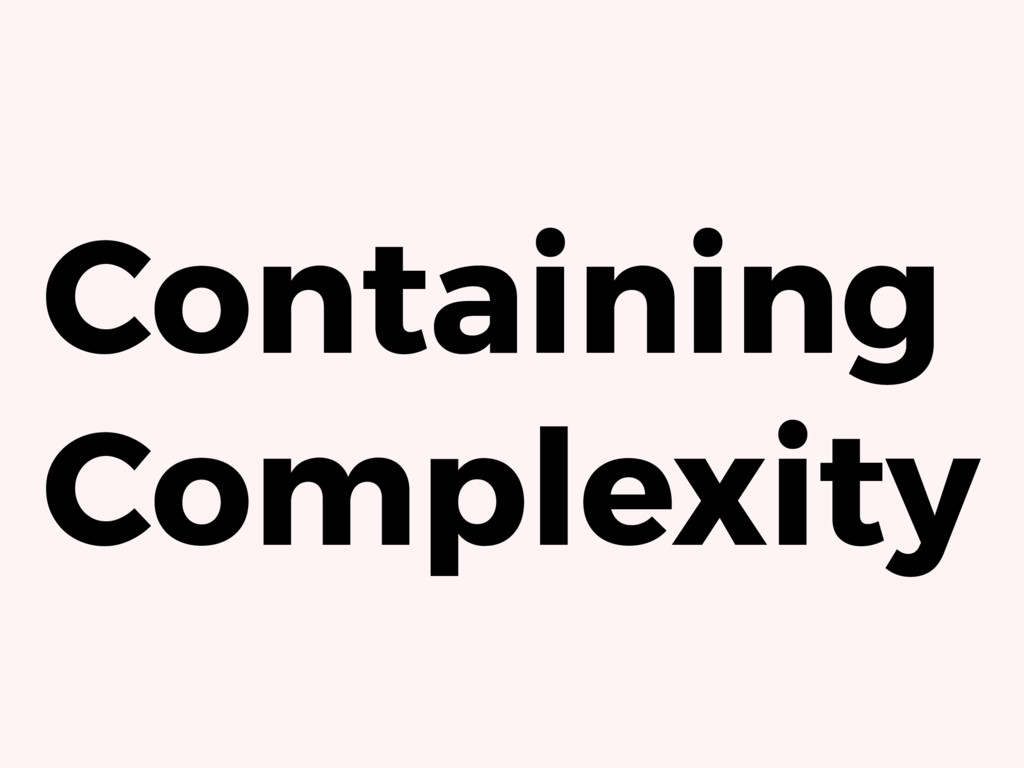 Containing Complexity
