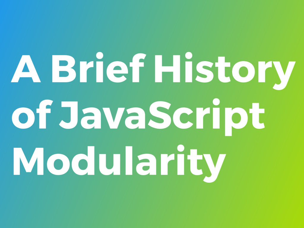 A Brief History of JavaScript Modularity