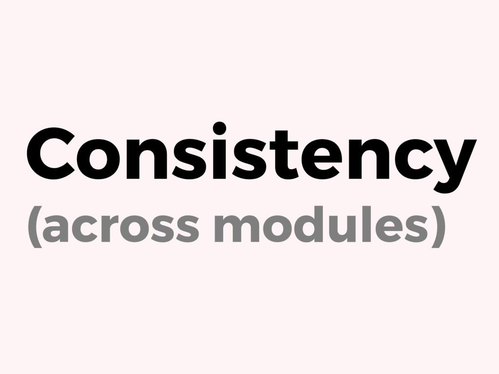 Consistency (across modules)