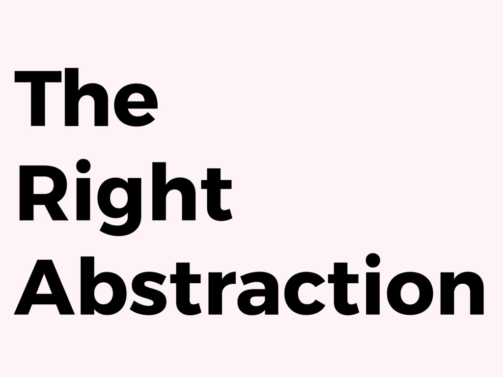 The Right Abstraction