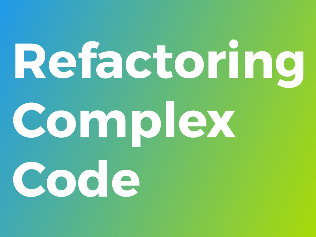 Refactoring Complex Code