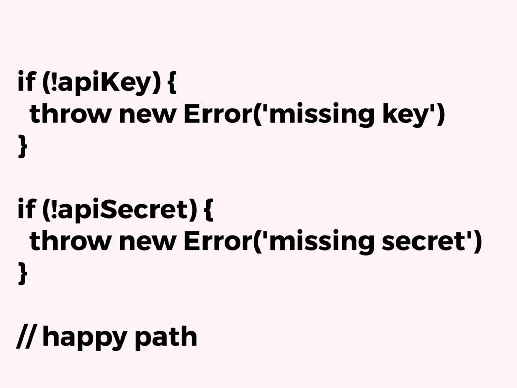 if (!apiKey) { throw new Error('missing key') }...