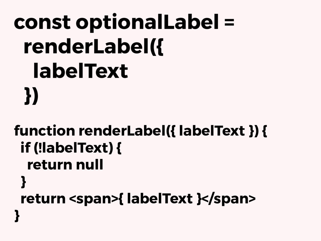 const optionalLabel = renderLabel({ labelText }...