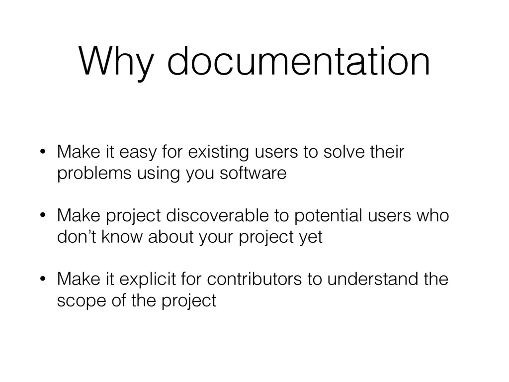 Why documentation • Make it easy for existing u...