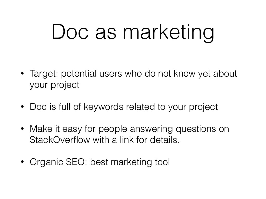 Doc as marketing • Target: potential users who ...
