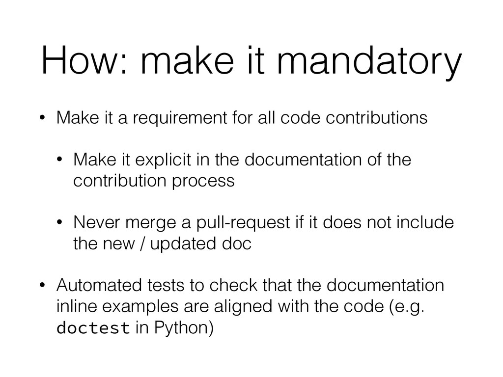 How: make it mandatory • Make it a requirement ...