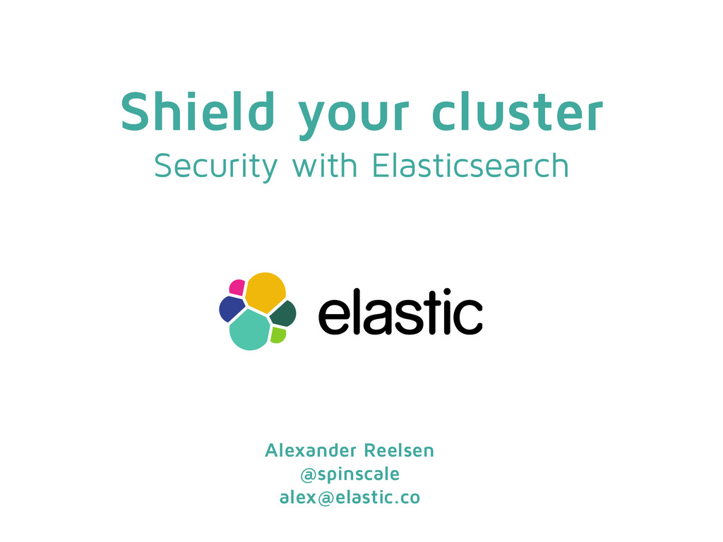 Shield your cluster Security with Elasticsearch...