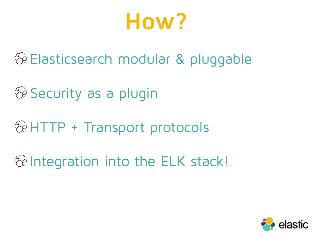 How? Elasticsearch modular & pluggable Security...