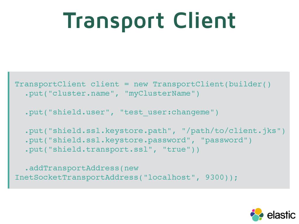 Transport Client TransportClient client = new T...
