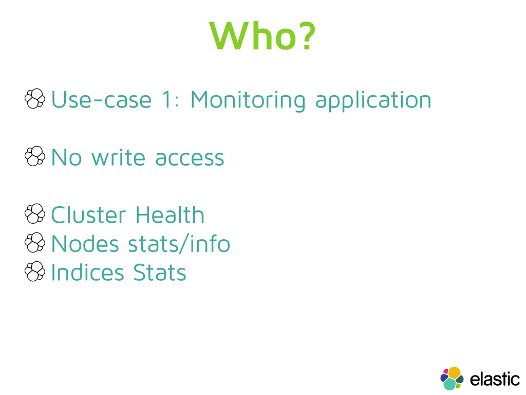 Who? Use-case 1: Monitoring application No writ...